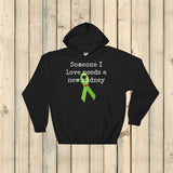 Someone I Love Needs a New Kidney Hoodie Sweatshirt - Choose Color