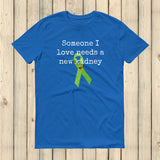 Someone I Love Needs a New Kidney Unisex Shirt - Choose Color - Sunshine and Spoons Shop
