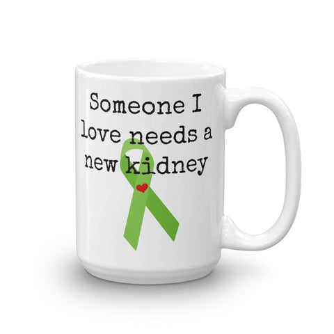 Someone I Love Needs a New Kidney Coffee Tea Mug - Choose Size