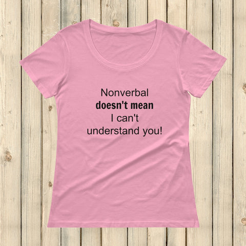 Nonverbal Doesn't Mean I Can't Understand You Scoop Neck Women's Shirt - Choose Color