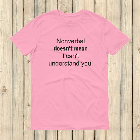 Nonverbal Doesn't Mean I Can't Understand You Unisex Shirt - Choose Color