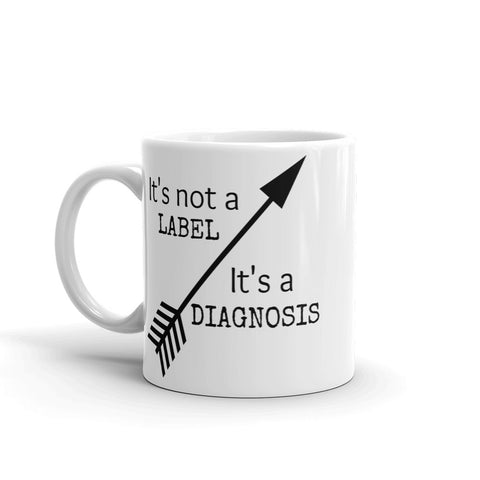 It's Not a Label, It's a Diagnosis Coffee Tea Mug - Choose Size