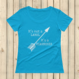 It's Not a Label, It's a Diagnosis Scoop Neck Women's Shirt - Choose Color - Sunshine and Spoons Shop