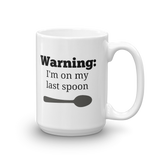 Warning! I'm On My Last Spoon Spoonie Coffee Tea Mug - Choose Size