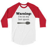 Warning! I'm On My Last Spoon Spoonie 3/4 Sleeve Unisex Raglan - Choose Color
