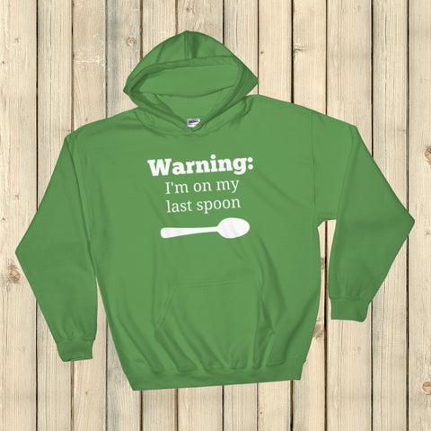 Warning! I'm On My Last Spoon Spoonie Hoodie Sweatshirt - Choose Color