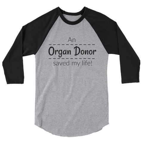 7fb91a5030a ... An Organ Donor Saved My Life 3 4 Sleeve Unisex Raglan - Choose Color ...