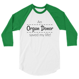 An Organ Donor Saved My Life 3/4 Sleeve Unisex Raglan - Choose Color - Sunshine and Spoons Shop