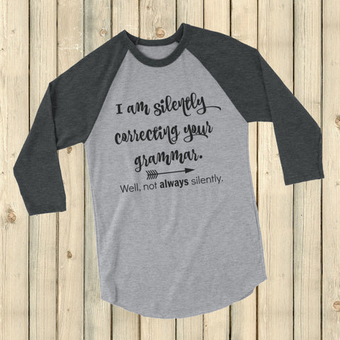 I'm Not So Silently Correcting Your Grammar 3/4 Sleeve Unisex Raglan - Choose Color - Sunshine and Spoons Shop