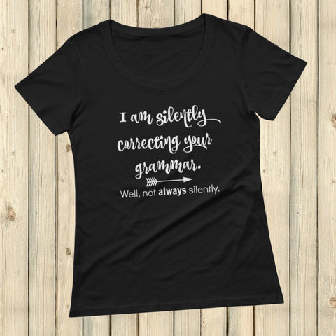 I'm Not So Silently Correcting Your Grammar Scoop Neck Women's Shirt - Choose Color - Sunshine and Spoons Shop