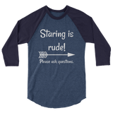 Staring is Rude! Please Ask Questions Special Needs Chronic Illness 3/4 Sleeve Unisex Raglan - Choose Color - Sunshine and Spoons Shop