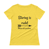 Staring is Rude! Please Ask Questions Special Needs Chronic Illness Scoop Neck Women's Shirt - Choose Color