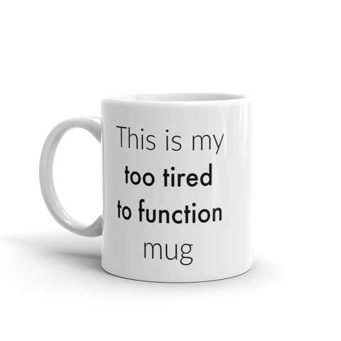 This is My Too Tired to Function Mug Spoonie Coffee Tea Mug - Choose Size - Sunshine and Spoons Shop