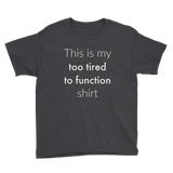 This is My Too Tired to Function Shirt Spoonie Kids' Shirt - Choose Color - Sunshine and Spoons Shop