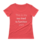 This is My Too Tired to Function Shirt Spoonie Scoop Neck Women's Shirt - Choose Color - Sunshine and Spoons Shop