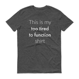 This is My Too Tired to Function Shirt Spoonie Unisex Shirt - Choose Color