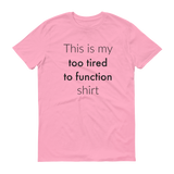 This is My Too Tired to Function Shirt Spoonie Unisex Shirt - Choose Color - Sunshine and Spoons Shop