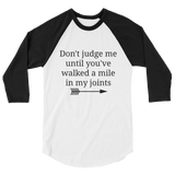 Don't Judge Me Until You've Walked a Mile In My Joints Ehlers Danlos EDS RA 3/4 Sleeve Unisex Raglan - Choose Color - Sunshine and Spoons Shop