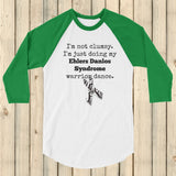 I'm Not Clumsy. This is My EDS Warrior Dance Ehlers Danlos 3/4 Sleeve Unisex Raglan - Choose Color - Sunshine and Spoons Shop