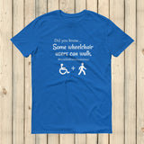 Some Wheelchair Users Can Walk Disability Awareness Unisex Shirt - Choose Color - Sunshine and Spoons Shop