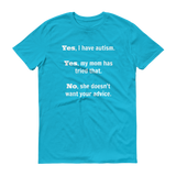 Yes, I Have Autism. No, My Mom Doesn't Want Your Advice Unisex Shirt - Choose Color - Sunshine and Spoons Shop