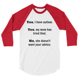 Yes, I Have Autism. No, My Mom Doesn't Want Your Advice 3/4 Sleeve Unisex Raglan - Choose Color - Sunshine and Spoons Shop