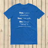 Yes, I Use a Wheelchair And I Can Walk Disability Awareness Unisex Shirt - Choose Color - Sunshine and Spoons Shop