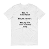 Yes, I'm Homeschooled and Socialized Unisex Shirt - Choose Color - Sunshine and Spoons Shop