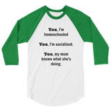 Yes, I'm Homeschooled and Socialized 3/4 Sleeve Unisex Raglan - Choose Color - Sunshine and Spoons Shop