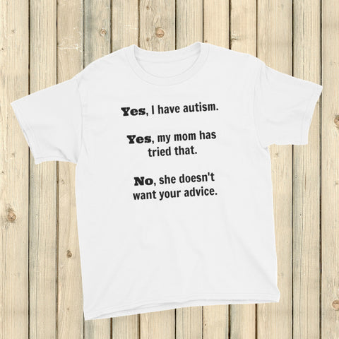 Yes, I Have Autism. No, My Mom Doesn't Want Your Advice Kids' Shirt - Choose Color - Sunshine and Spoons Shop