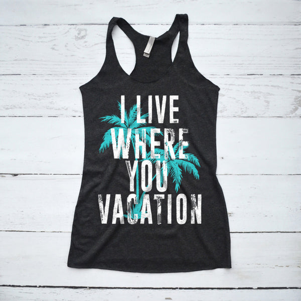 b5d18d5daee05d I Live Where You Vacation Tank Top – HotteesCo