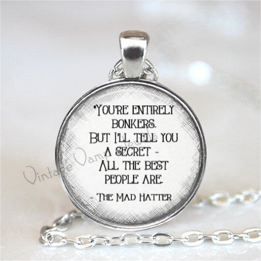 ALICE In WONDERLAND QUOTE Pendant Necklace, You're Entirely Bonkers, Book Quote, Fantasy, Quote Necklace, Literature, Glass Art Necklace
