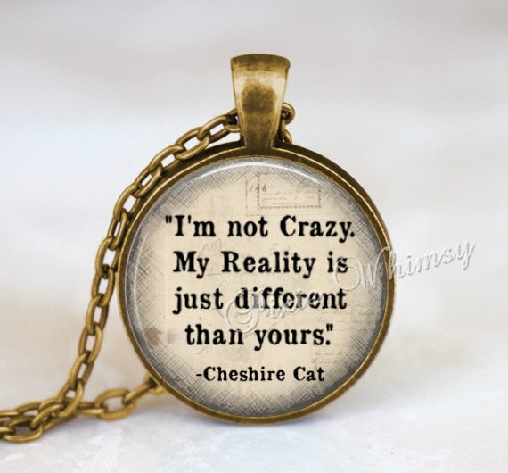 ALICE In WONDERLAND Necklace, Alice In Wonderland Pendant, I'm Not Crazy, Alice In Wonderland Keychain, Cheshire Cat, Literary Quote, Quote