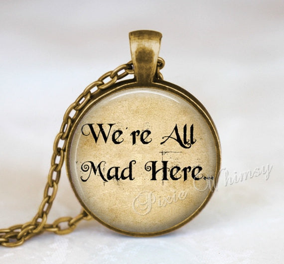 ALICE IN WONDERLAND Necklace, Alice in Wonderland Pendant, We're All Mad Here Necklace, Alice in Wonderland Jewelry, Keychain, Alice Quote