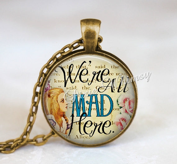 ALICE IN WONDERLAND Necklace Pendant Keychain Jewelry Alice In Wonderland Quote We're All Mad Here Lewis Carroll Literature Literary Quote