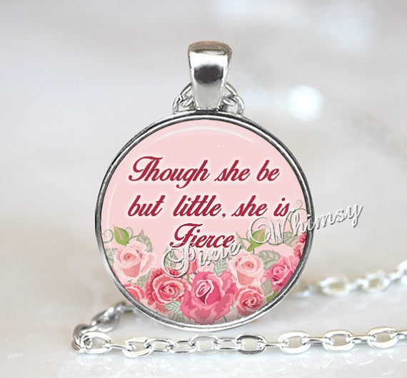 SHAKESPEARE QUOTE Necklace Pendant Jewelry, Though She Be But Little She Is Fierce, Shakespeare Literary Keychain, Pink Shabby Cabbage Roses