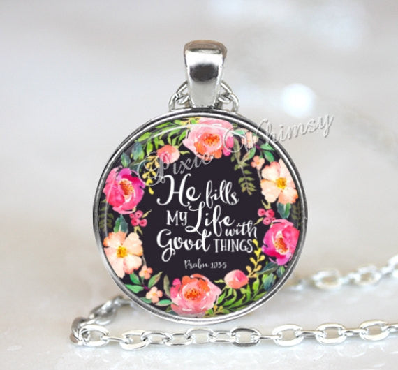 BIBLE VERSE Necklace Pendant or Keychain Keyring Christian Gift, Religious Scripture Quote Jewelry Psalm He Fills My Life With Good Things