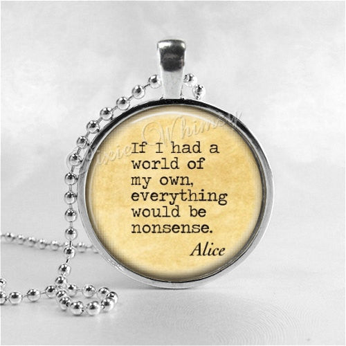 Alice in Wonderland Necklace Pendant, Alice in Wonderland Jewelry. Alice in Wonderland Quote, Glass Photo Art Necklace, Nonsense Quote