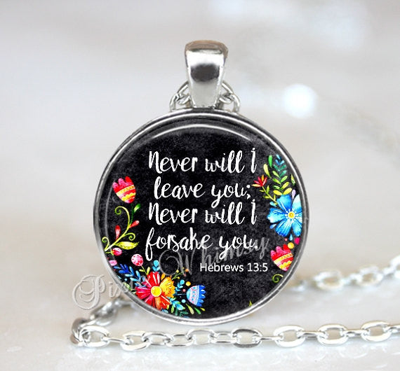 BIBLE VERSE Pendant Necklace or Keychain, Never Will I Leave You, Bible Scripture Christian Jewelry Gift Quote Necklace, Hebrews Flowers