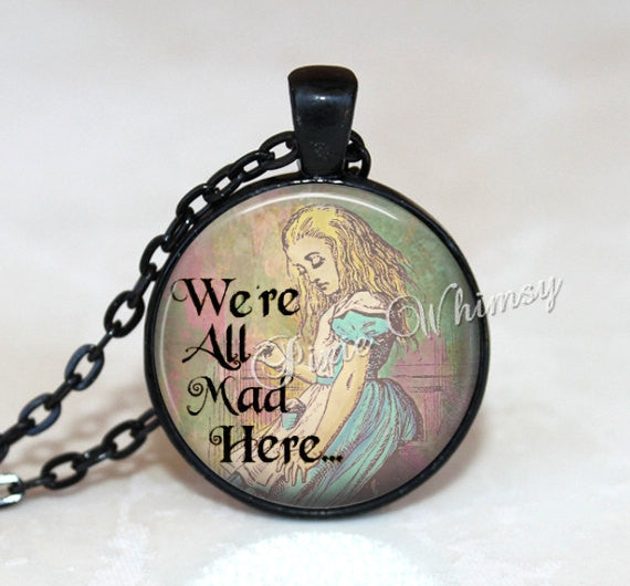 ALICE IN WONDERLAND Jewelry Necklace Pendant Keychain We're All Mad Here Alice In Wonderland Quote Lewis Carroll Literature Literary Quote