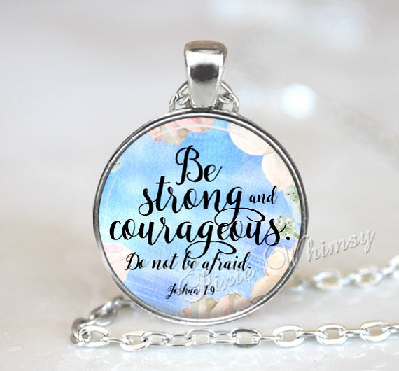 BIBLE SCRIPTURE Necklace Pendant, Be Strong and Courageous, Christian Necklace, Bible Quote Keychain, Inspirational Quote, Joshua 1 9