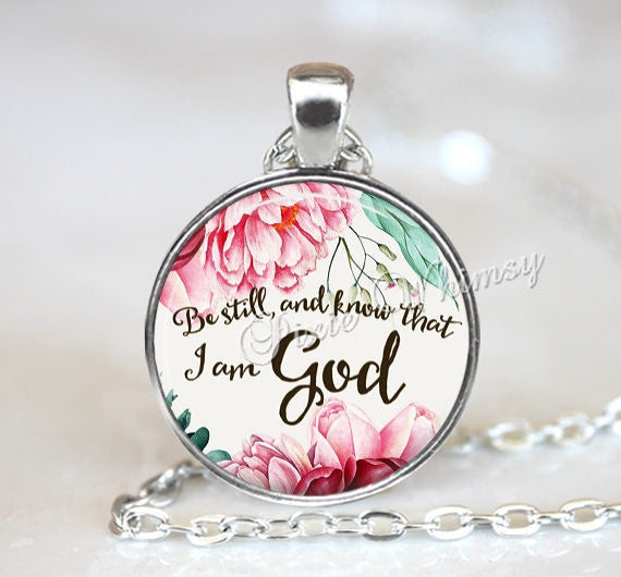 BIBLE VERSE Pendant Necklace, Be Still and Know, Bible Scripture Jewelry Christian Gift Bible Keychain, Quote Necklace, Psalm 46:10 Flowers