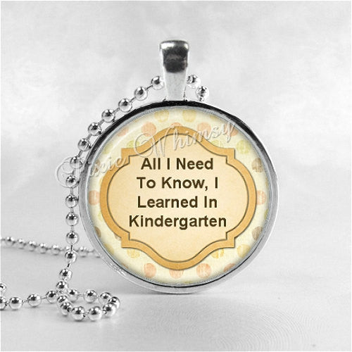 All I Need To Know I Learned In Kindergarten, Saying Necklace, Glass Photo Art Pendant Jewelry, Education, Teaching Profession