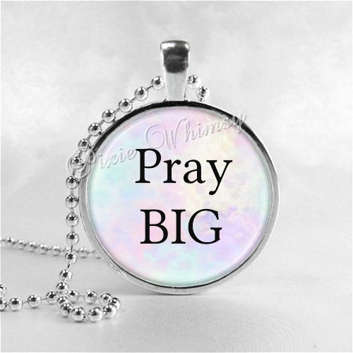 PRAY BIG Necklace, Christian Jewelry, Glass Photo Art Necklace, Religious Jewelry, Bible, Religion