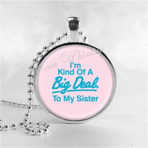 SISTER Necklace, Sister Jewelry, I'm Kind Of A Big Deal To My Sister, Sister Pendant, Sister Charm, Family, Glass Photo Art Necklace