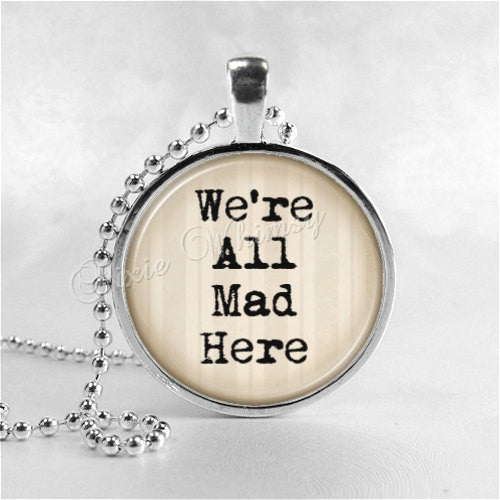 WERE ALL MAD Here Necklace, Alice in Wonderland Necklace, Alice in Wonderland Jewelry. Alice in Wonderland Quote, Glass Photo Art Necklace