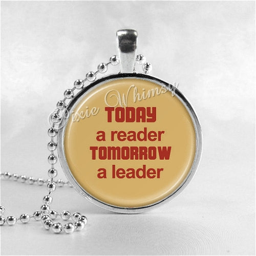TODAY A READER Tomorrow A Leader Quote Necklace Pendant Jewelry Charm, Read, Book Lover Jewelry, Book Nerd, Librarian, Library, Teacher