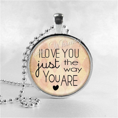 I LOVE YOU Just The Way You Are, Quote Necklace, Romantic Saying, Love, Glass Photo Art Necklace, Motivational Jewelry, Inspirational Words