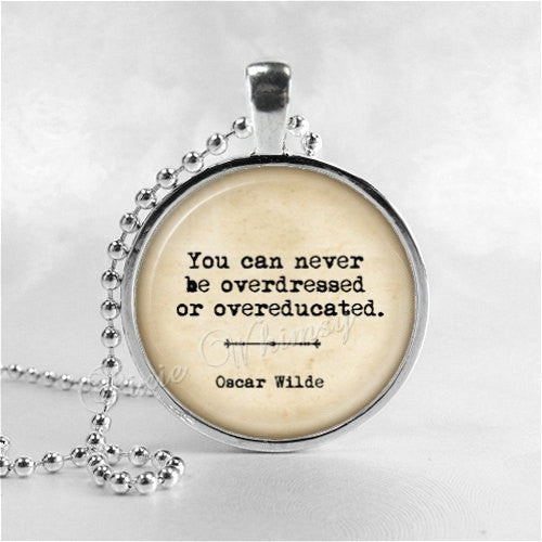YOU CAN Never Be Overdressed or Overeducated Quote Necklace, Oscar Wilde Quote, Literary Quote Necklace, Literary Quote Jewelry, Education