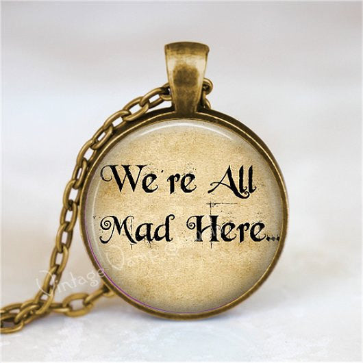 ALICE In WONDERLAND QUOTE Necklace, Were All Mad Here, Book Quote, Fantasy, Quote Necklace, Literature, Glass Bezel Art Pendant Necklace